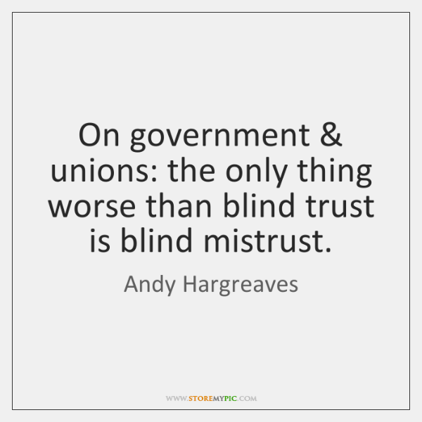 On government & unions: the only thing worse than blind trust is blind ...