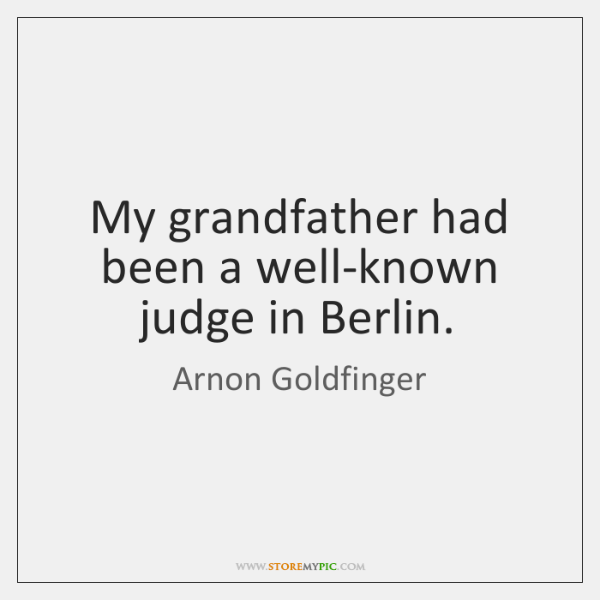 My grandfather had been a well-known judge in Berlin.