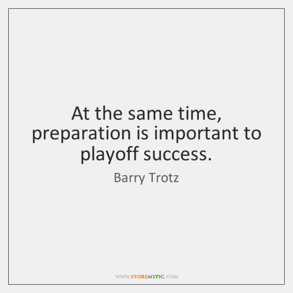 At the same time, preparation is important to playoff success.