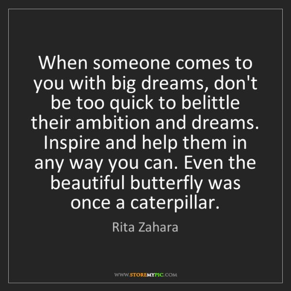 Rita Zahara: When someone comes to you with big dreams, don't be too...