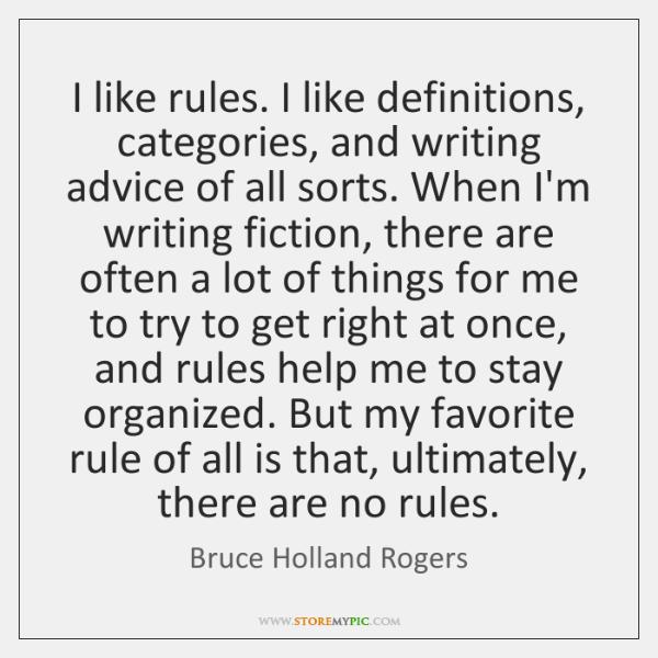 I like rules. I like definitions, categories, and writing advice of all ...