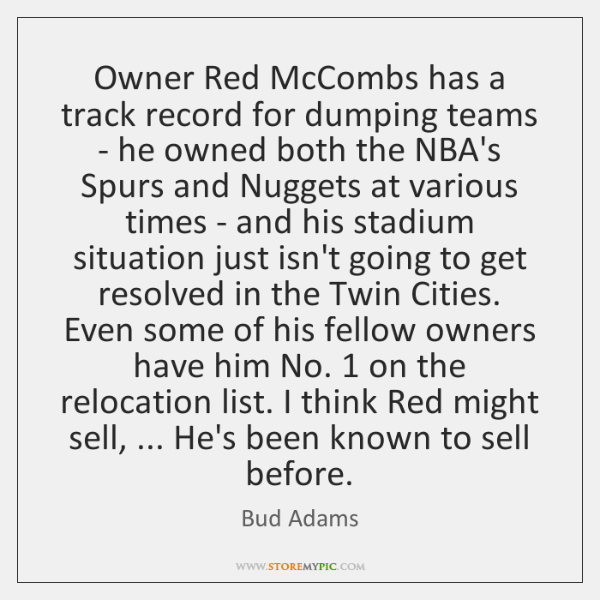 Owner Red McCombs has a track record for dumping teams - he ...