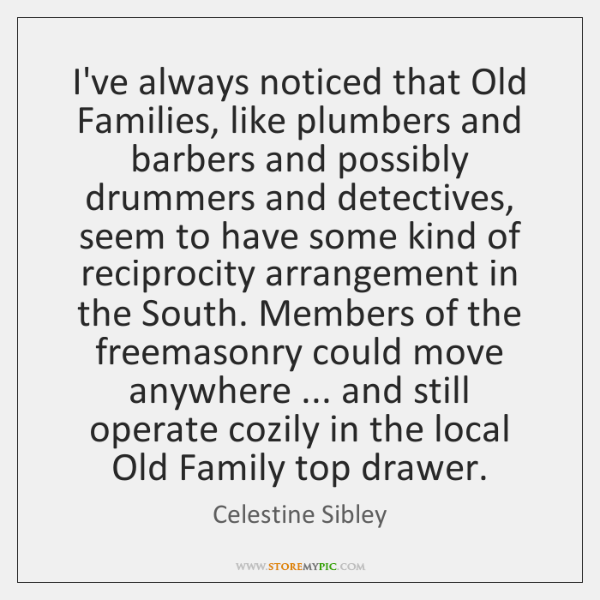 I've always noticed that Old Families, like plumbers and barbers and possibly ...