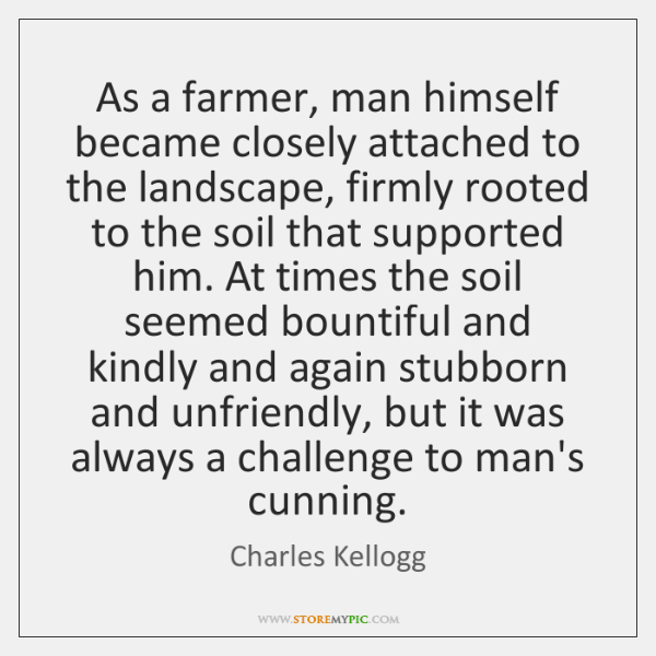As a farmer, man himself became closely attached to the landscape, firmly ...