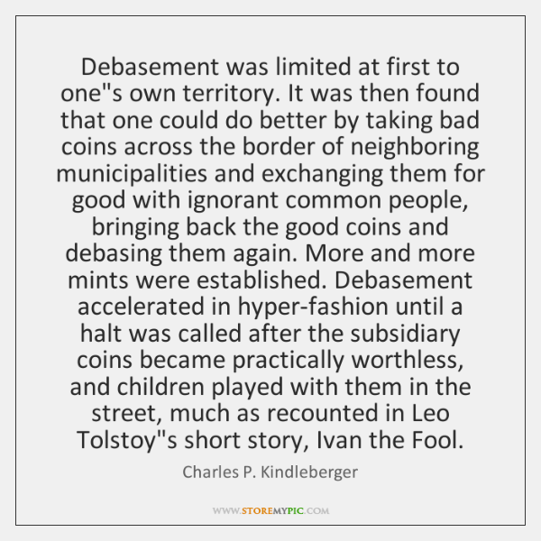 Debasement was limited at first to one's own territory. It was then ...