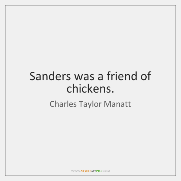 Sanders was a friend of chickens.