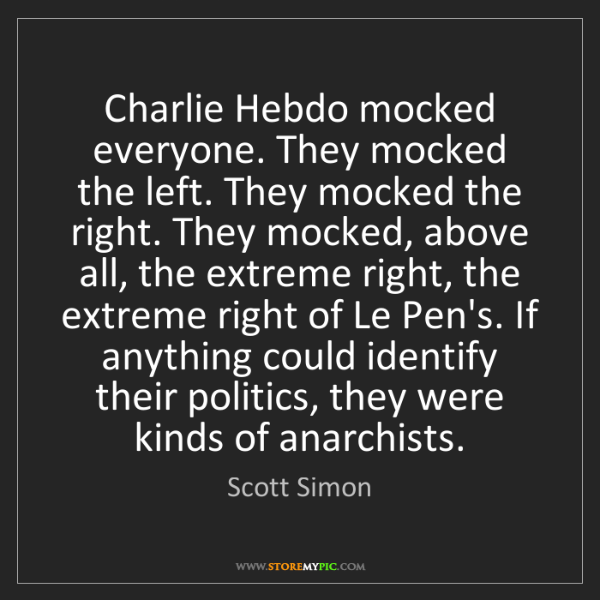 Scott Simon: Charlie Hebdo mocked everyone. They mocked the left....