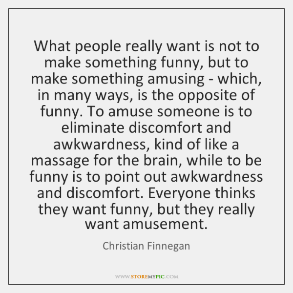 What people really want is not to make something funny, but to ...
