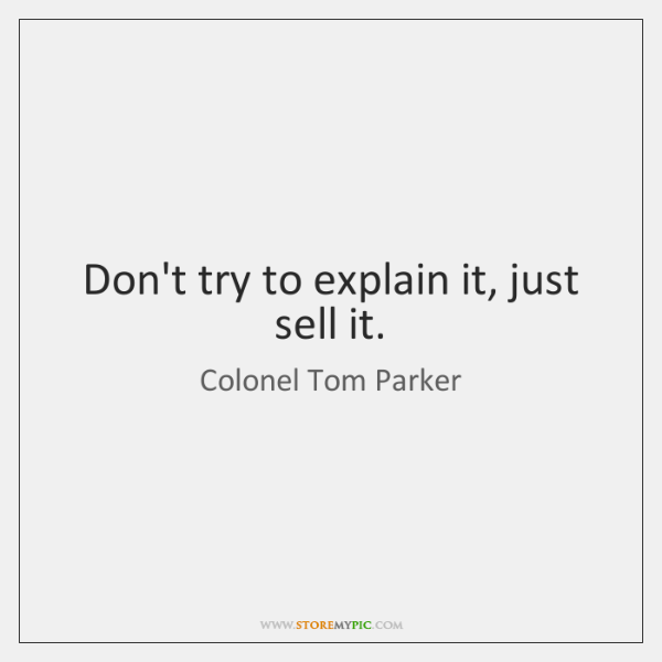 Don't try to explain it, just sell it.