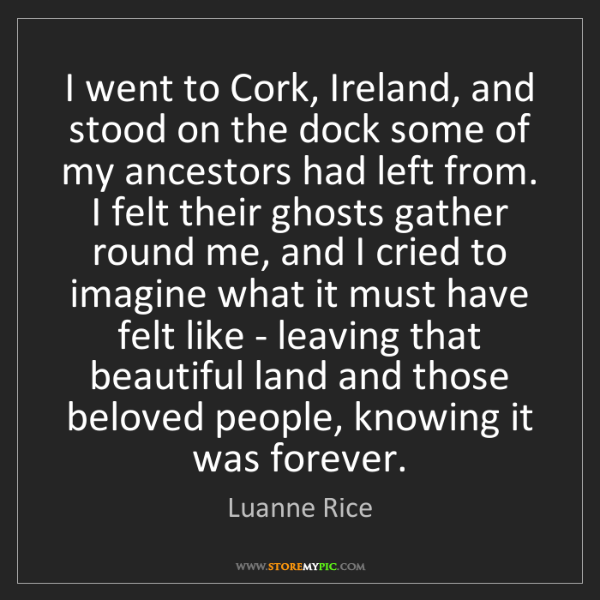 Luanne Rice: I went to Cork, Ireland, and stood on the dock some of...