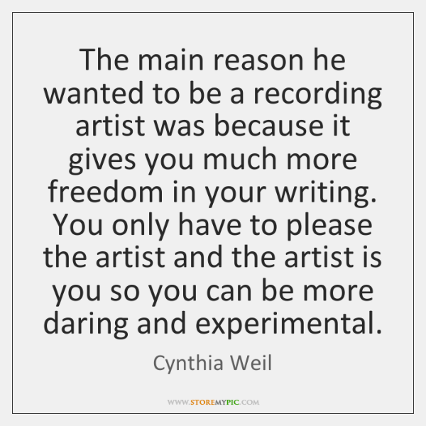 The main reason he wanted to be a recording artist was because ...