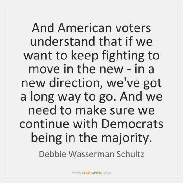 And American voters understand that if we want to keep fighting to ...