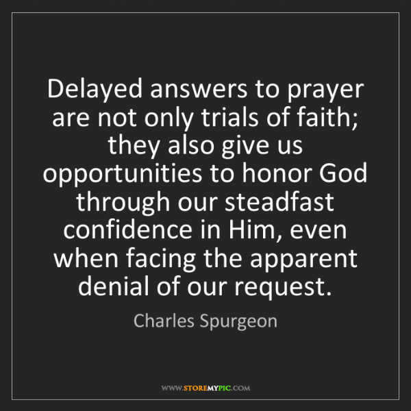 Charles Spurgeon: Delayed answers to prayer are not only trials of faith;...