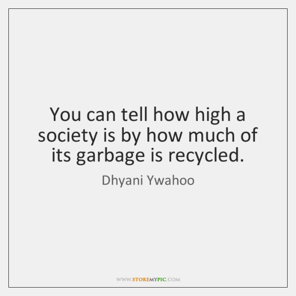 You can tell how high a society is by how much of ...