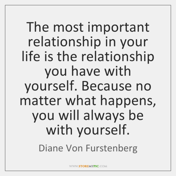 The Most Important Relationship In Your Life Is The Relationship You Best Important Life Quotes