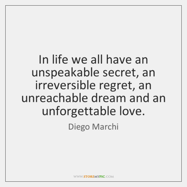 In life we all have an unspeakable secret, an irreversible regret, an ...