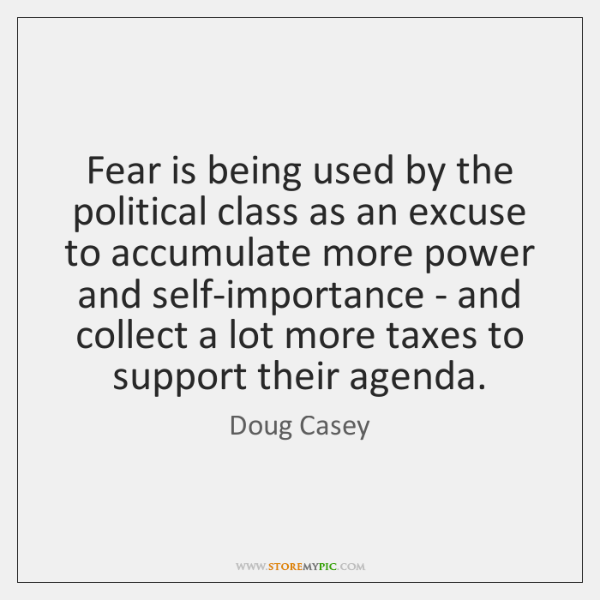 Fear is being used by the political class as an excuse to ...