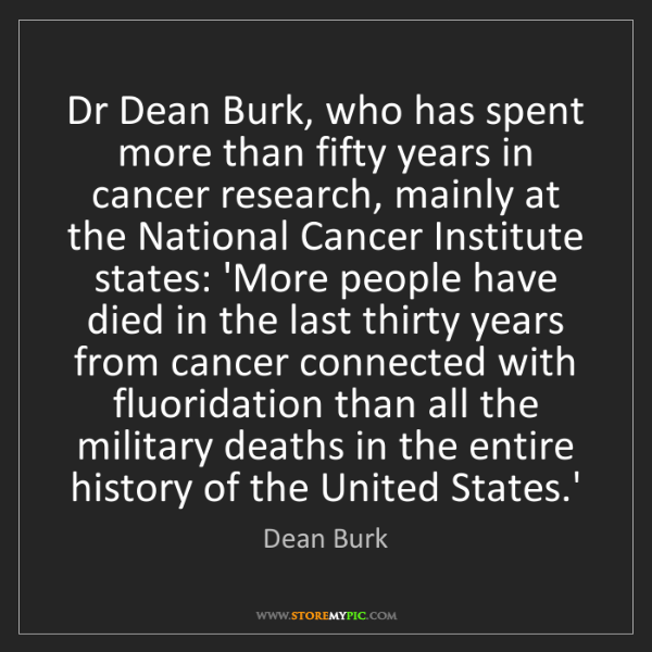 Dean Burk: Dr Dean Burk, who has spent more than fifty years in...
