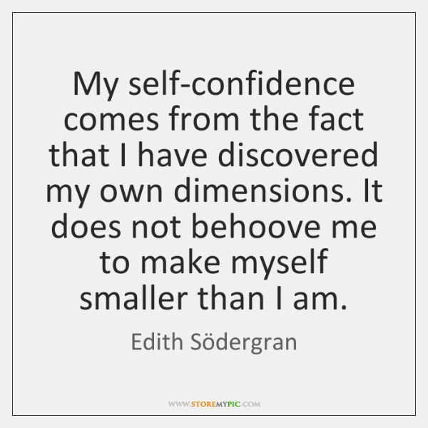 My self-confidence comes from the fact that I have discovered my own ...