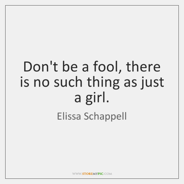 Don't be a fool, there is no such thing as just a ...