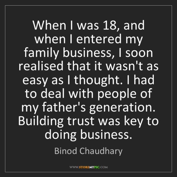 Binod Chaudhary: When I was 18, and when I entered my family business,...