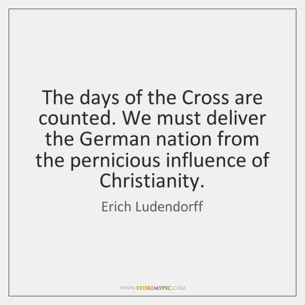 The days of the Cross are counted. We must deliver the German ...