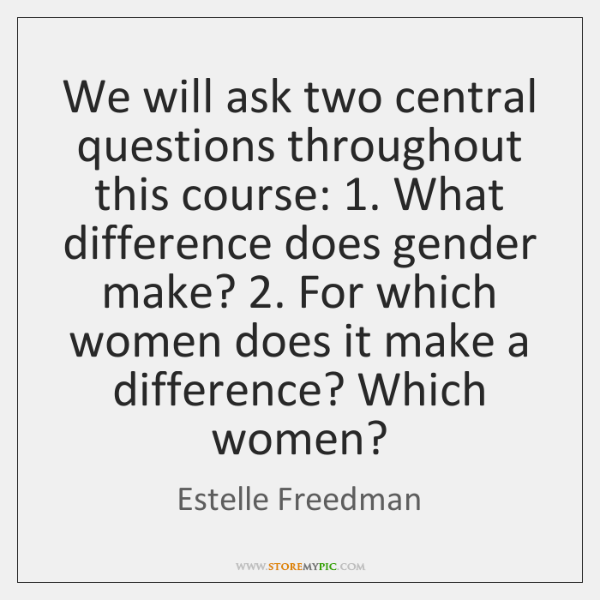 We will ask two central questions throughout this course: 1. What difference does ...