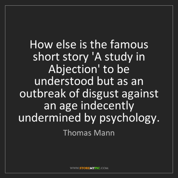 Thomas Mann: How else is the famous short story 'A study in Abjection'...