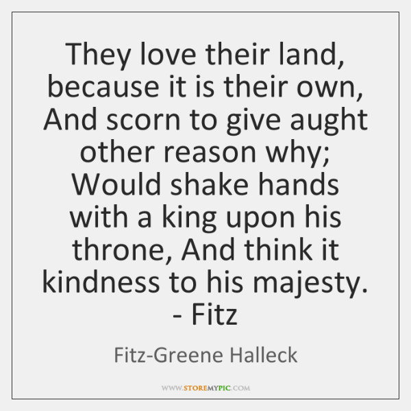 They love their land, because it is their own, And scorn to ...