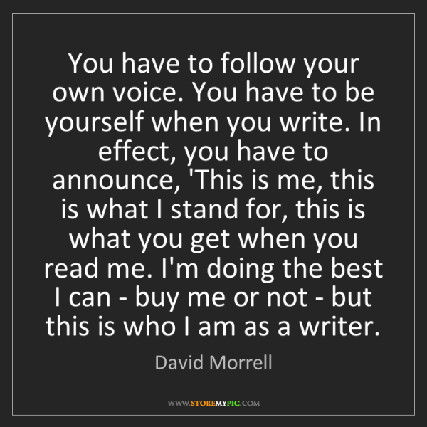 David Morrell: You have to follow your own voice. You have to be yourself...