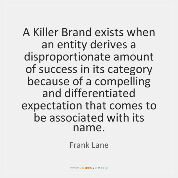 A Killer Brand exists when an entity derives a disproportionate amount of ...