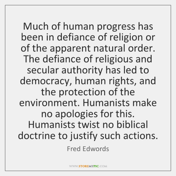 Much of human progress has been in defiance of religion or of ...