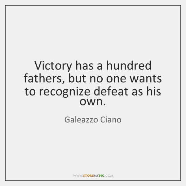 Victory has a hundred fathers, but no one wants to recognize defeat ...