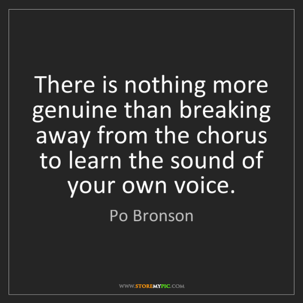 Po Bronson: There is nothing more genuine than breaking away from...