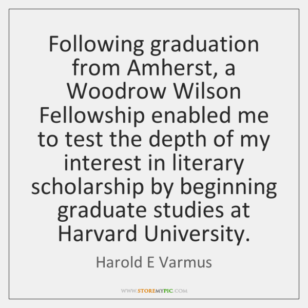 Following graduation from Amherst, a Woodrow Wilson Fellowship enabled me to test ...