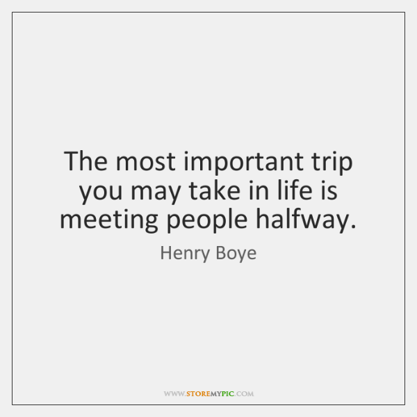 The most important trip you may take in life is meeting people ...