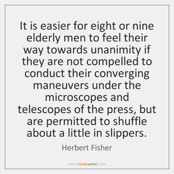 It is easier for eight or nine elderly men to feel their ...