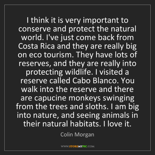 Colin Morgan: I think it is very important to conserve and protect...