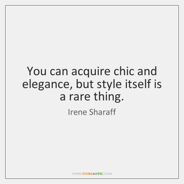 You can acquire chic and elegance, but style itself is a rare ...