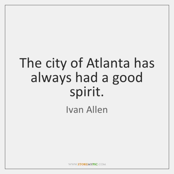 The city of Atlanta has always had a good spirit.