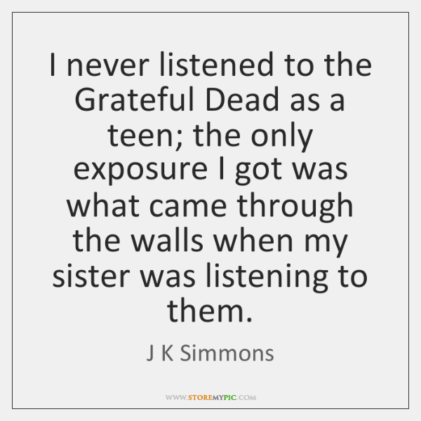 I never listened to the Grateful Dead as a teen; the only ...