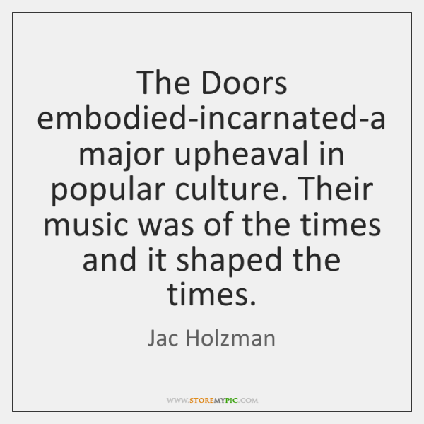The Doors embodied-incarnated-a major upheaval in popular culture. Their music was of ...
