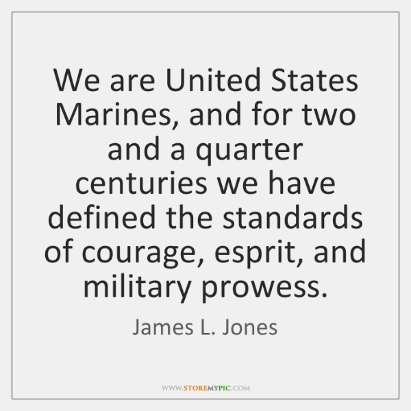 We are United States Marines, and for two and a quarter centuries ...