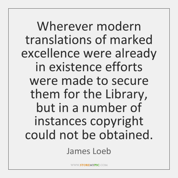 Wherever modern translations of marked excellence were already in existence efforts were ...