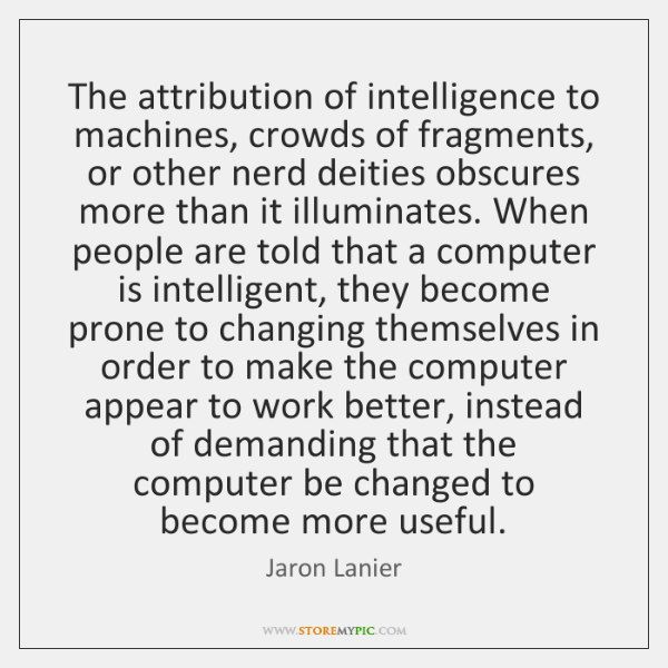 The attribution of intelligence to machines, crowds of fragments, or other nerd ...