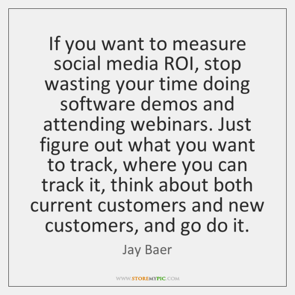 If You Want To Measure Social Media Roi Stop Wasting Your Time