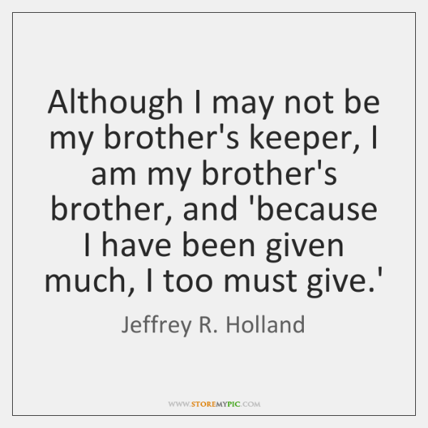 Brother Quotes Fascinating Although I May Not Be My Brothers Keeper