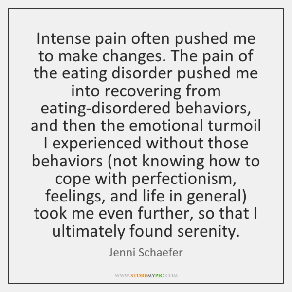 Intense pain often pushed me to make changes. The pain of the ...