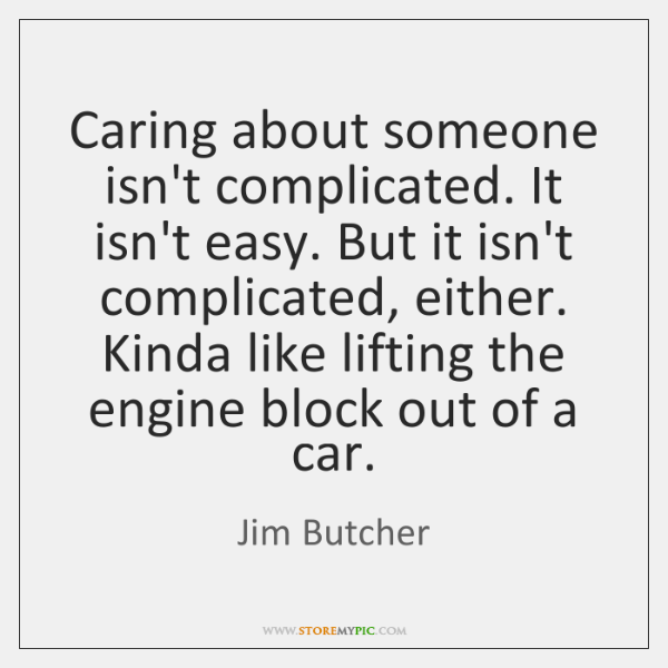 Caring about someone isn't complicated. It isn't easy. But it isn't complicated, ...