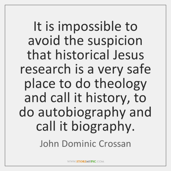 It is impossible to avoid the suspicion that historical Jesus research is ...
